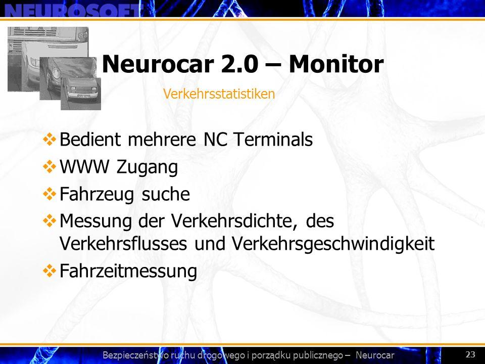 Bezpieczeństwo ruchu drogowego i porządku publicznego – Neurocar 23 Neurocar 2.0 – Monitor Bedient mehrere NC Terminals WWW Zugang Fahrzeug suche Mess