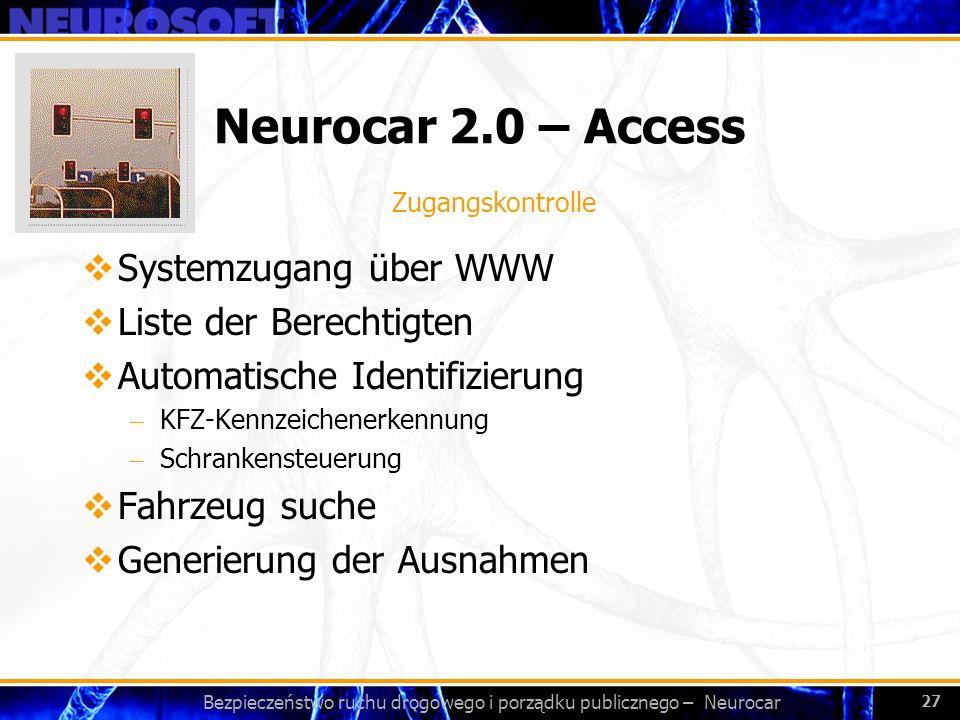 Bezpieczeństwo ruchu drogowego i porządku publicznego – Neurocar 27 Neurocar 2.0 – Access Systemzugang über WWW Liste der Berechtigten Automatische Id