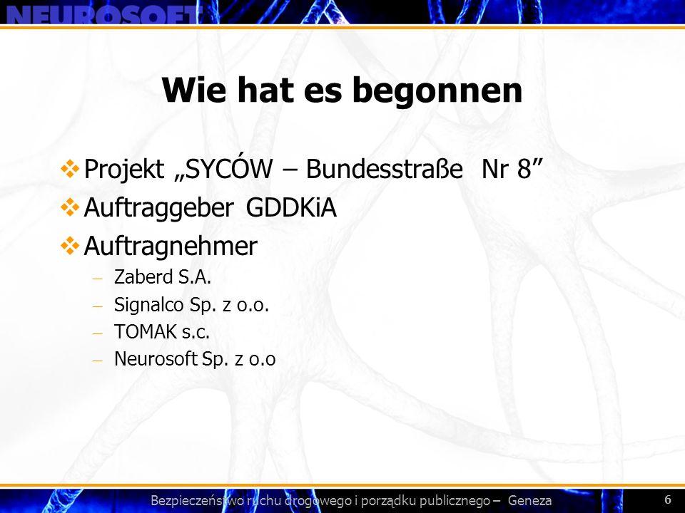 Bezpieczeństwo ruchu drogowego i porządku publicznego – Geneza 6 Wie hat es begonnen Projekt SYCÓW – Bundesstraße Nr 8 Auftraggeber GDDKiA Auftragnehm