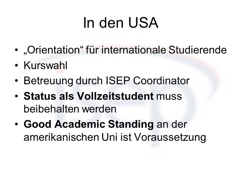 In den USA Orientation für internationale Studierende Kurswahl Betreuung durch ISEP Coordinator Status als Vollzeitstudent muss beibehalten werden Goo