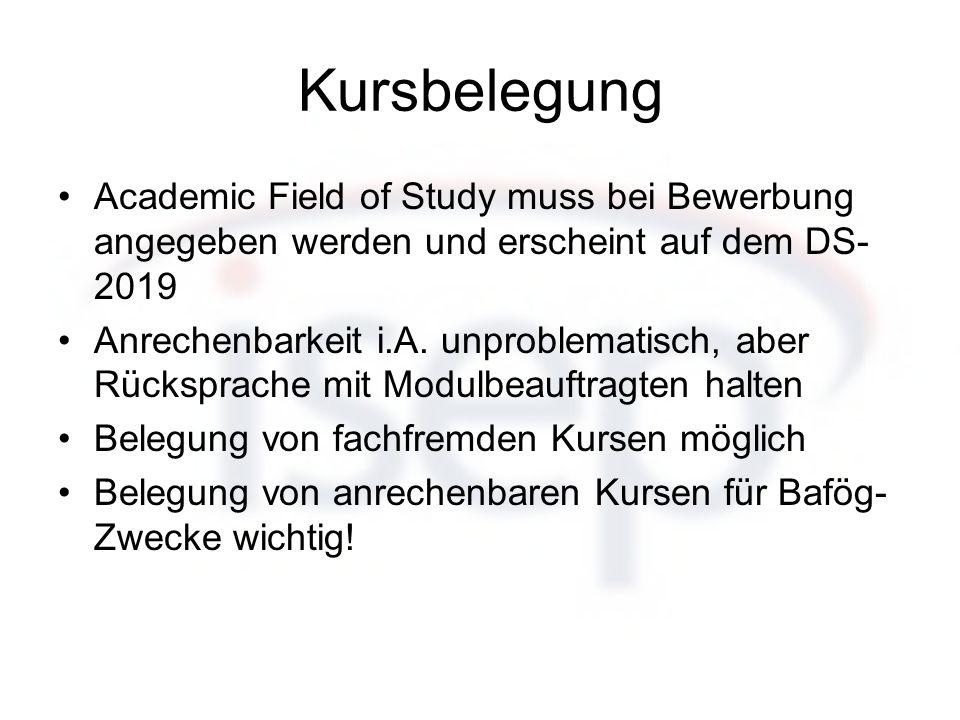 Kursbelegung Academic Field of Study muss bei Bewerbung angegeben werden und erscheint auf dem DS- 2019 Anrechenbarkeit i.A. unproblematisch, aber Rüc