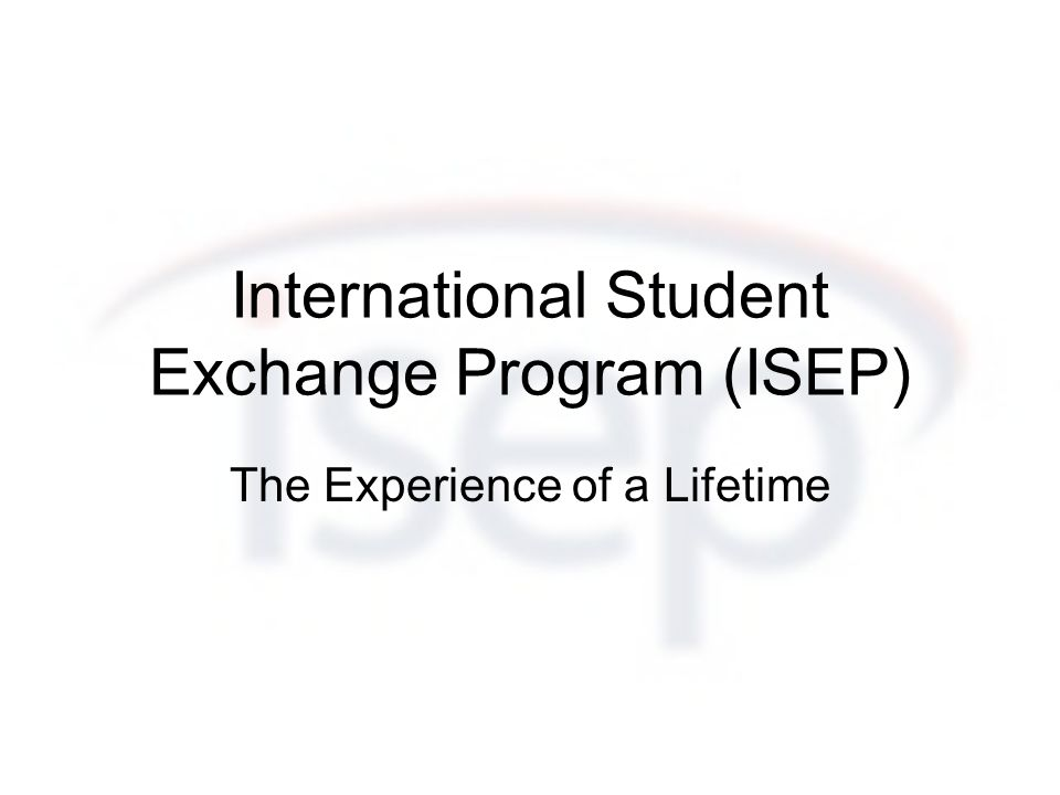 International Student Exchange Program (ISEP) The Experience of a Lifetime