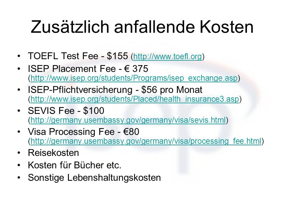 Zusätzlich anfallende Kosten TOEFL Test Fee - $155 (http://www.toefl.org)http://www.toefl.org ISEP Placement Fee - 375 (http://www.isep.org/students/P