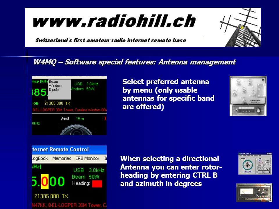 Select preferred antenna by menu (only usable antennas for specific band are offered) When selecting a directional Antenna you can enter rotor- heading by entering CTRL B and azimuth in degrees W4MQ – Software special features: Antenna management