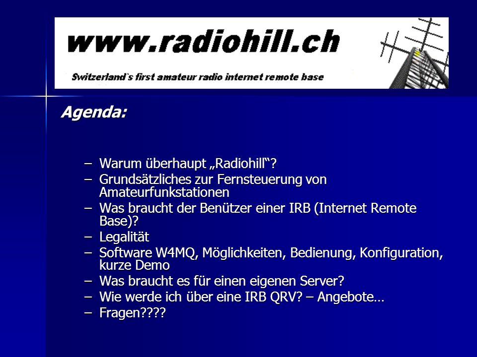 Agenda: –Warum überhaupt Radiohill? –Grundsätzliches zur Fernsteuerung von Amateurfunkstationen –Was braucht der Benützer einer IRB (Internet Remote B