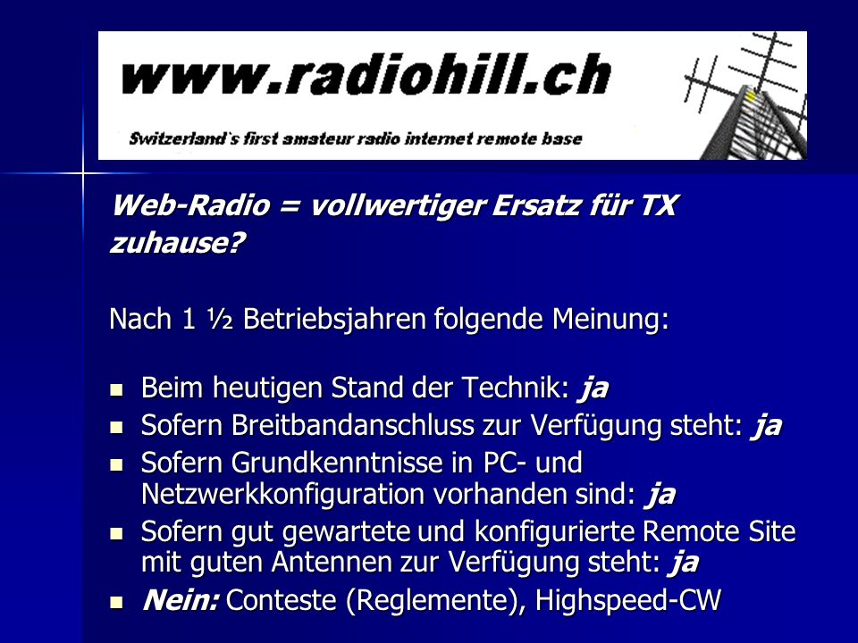 Web-Radio = vollwertiger Ersatz für TX zuhause? Nach 1 ½ Betriebsjahren folgende Meinung: Beim heutigen Stand der Technik: ja Beim heutigen Stand der