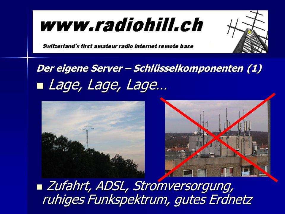 Der eigene Server – Schlüsselkomponenten (1) Lage, Lage, Lage… Lage, Lage, Lage… Zufahrt, ADSL, Stromversorgung, ruhiges Funkspektrum, gutes Erdnetz Z