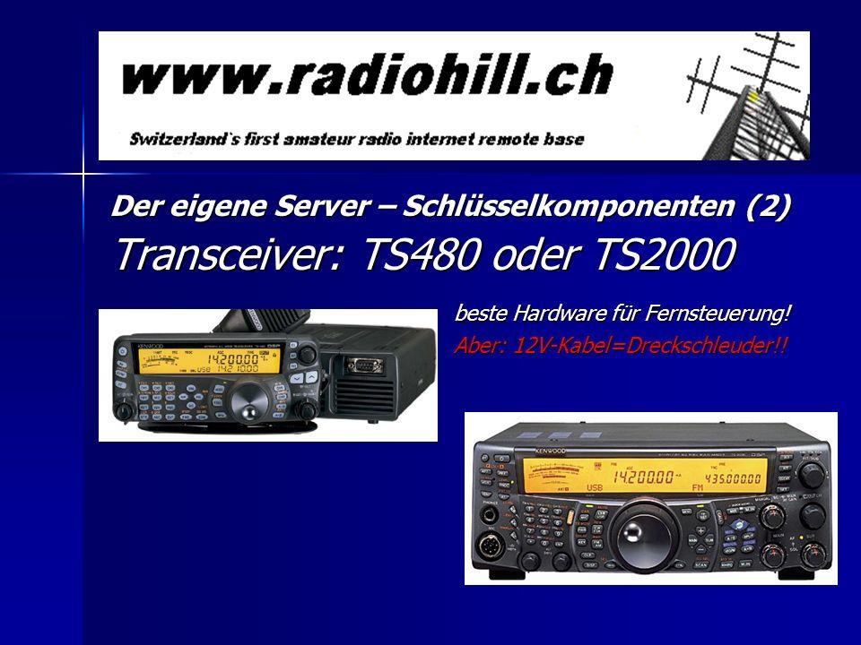 Der eigene Server – Schlüsselkomponenten (2) Transceiver: TS480 oder TS2000 beste Hardware für Fernsteuerung! Aber: 12V-Kabel=Dreckschleuder!!