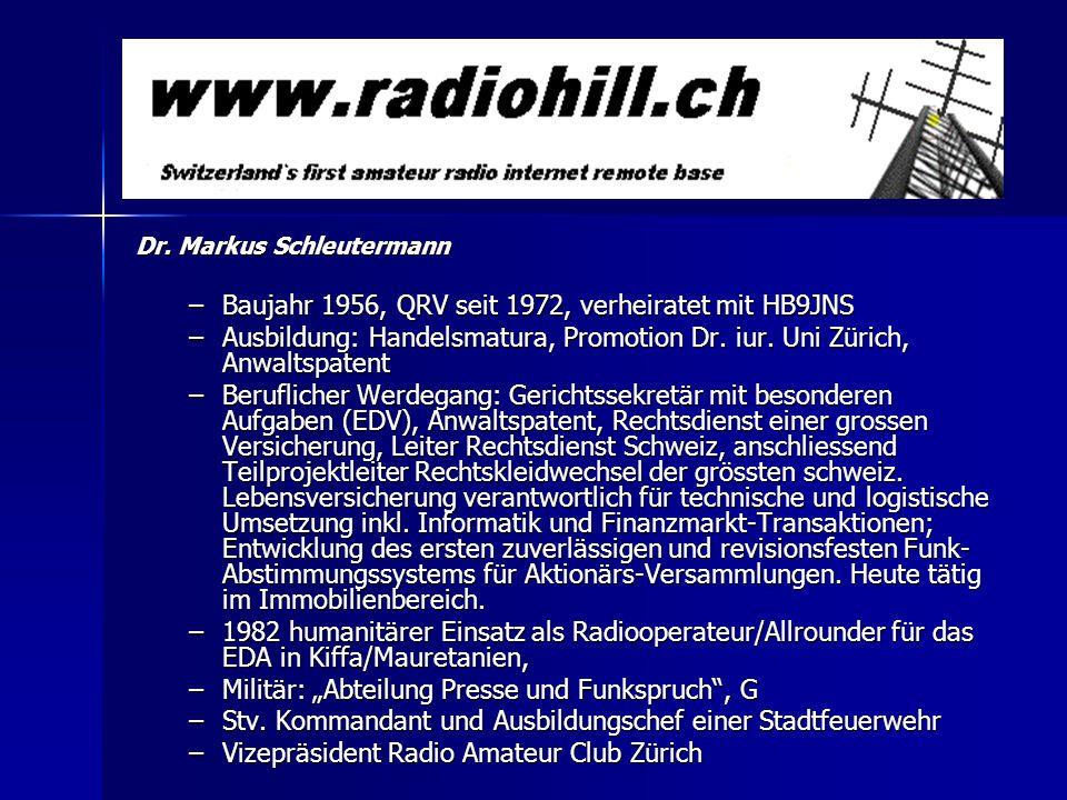 Dr. Markus Schleutermann –Baujahr 1956, QRV seit 1972, verheiratet mit HB9JNS –Ausbildung: Handelsmatura, Promotion Dr. iur. Uni Zürich, Anwaltspatent
