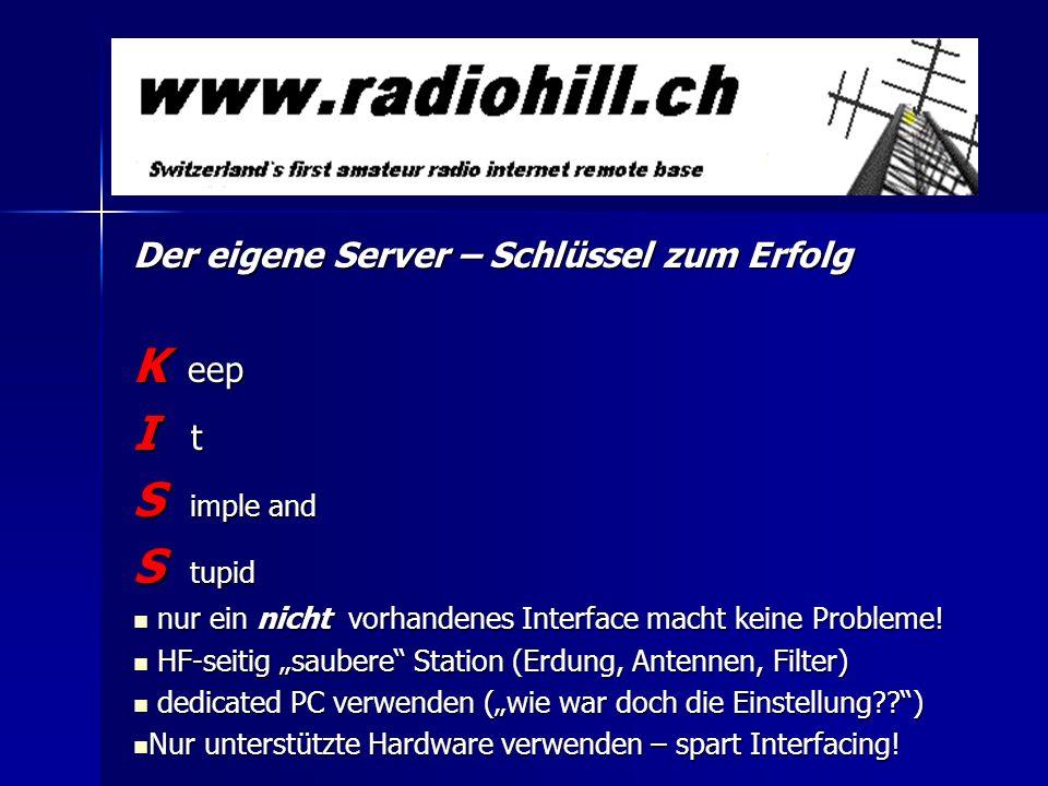 Der eigene Server – Schlüssel zum Erfolg K eep I t S imple and S tupid nur ein nicht vorhandenes Interface macht keine Probleme! nur ein nicht vorhand
