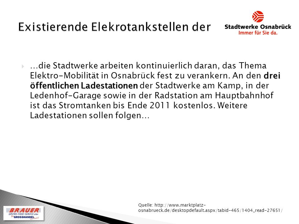 drei öffentlichen Ladestationen …die Stadtwerke arbeiten kontinuierlich daran, das Thema Elektro-Mobilität in Osnabrück fest zu verankern.