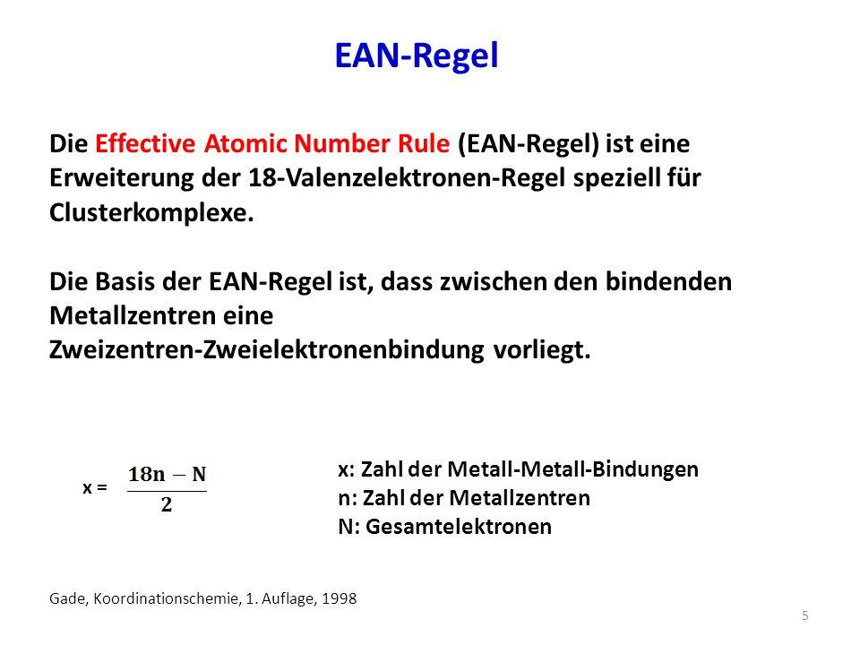 EAN-Regel 5 Die Effective Atomic Number Rule (EAN-Regel) ist eine Erweiterung der 18-Valenzelektronen-Regel speziell für Clusterkomplexe.