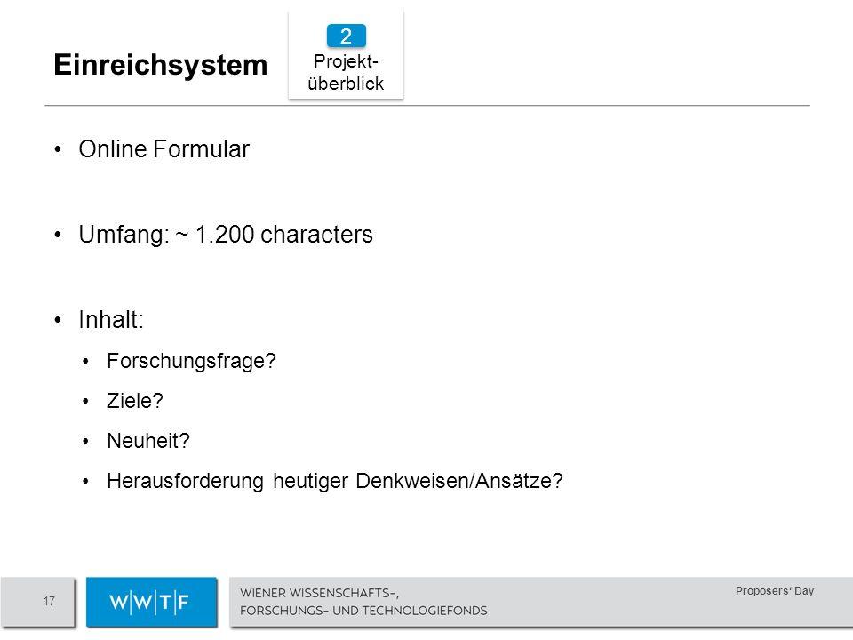Proposers Day 17 Projekt- überblick Projekt- überblick Online Formular Umfang: ~ 1.200 characters Inhalt: Forschungsfrage.