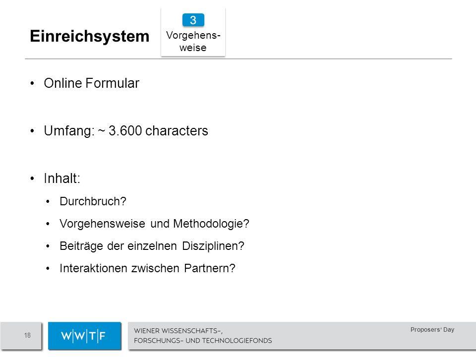 Proposers Day 18 Vorgehens- weise Online Formular Umfang: ~ 3.600 characters Inhalt: Durchbruch.