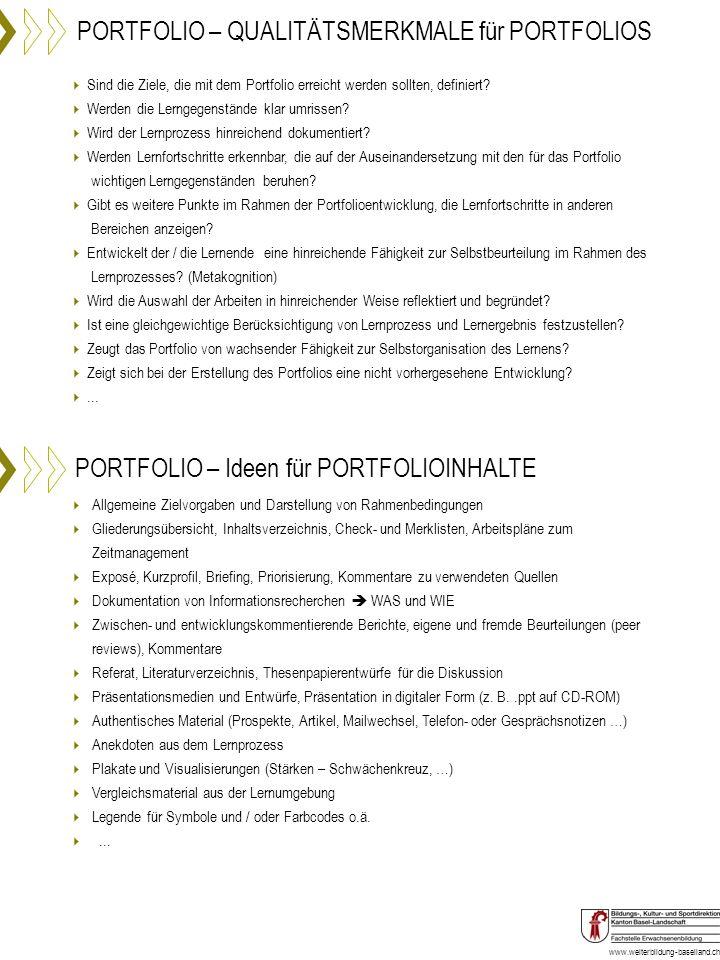 www.weiterbildung-baselland.ch PORTFOLIO – Zur BEWERTUNG von PORTFOLIOS Bewertet wird nach den formalen und inhaltlichen Kriterien, die im Vorfeld festgelegt wurden und die die Portfolioarbeit begleitet haben.