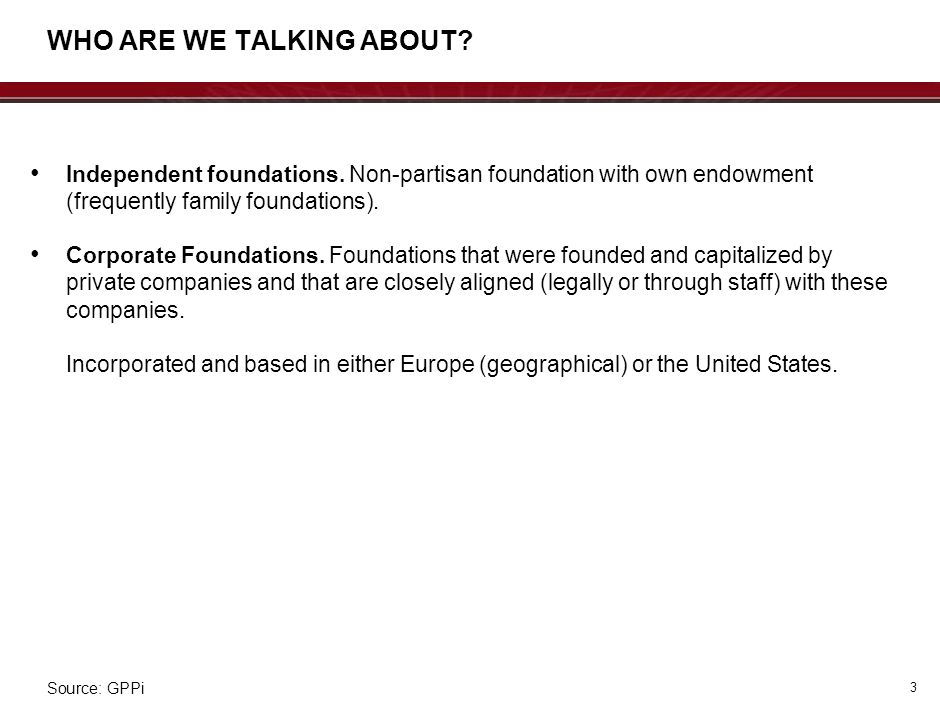 Independent foundations. Non-partisan foundation with own endowment (frequently family foundations). Corporate Foundations. Foundations that were foun