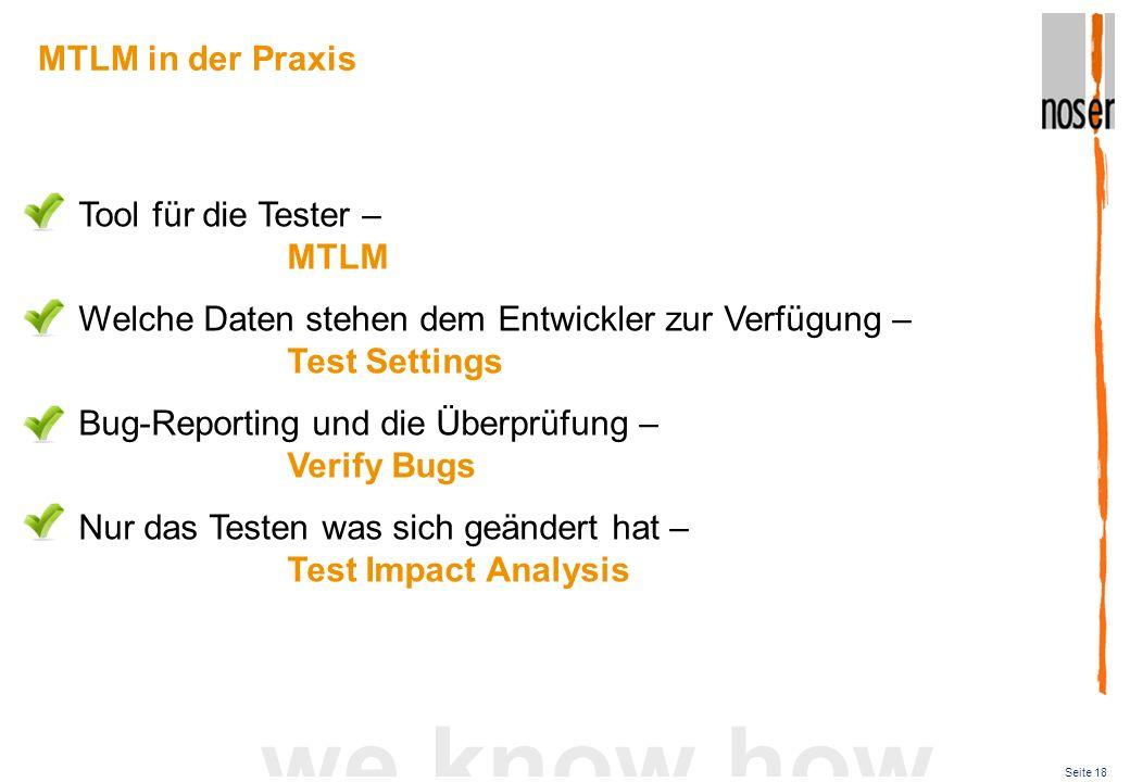 Seite 18 we know how Tool für die Tester – MTLM Welche Daten stehen dem Entwickler zur Verfügung – Test Settings Bug-Reporting und die Überprüfung – V