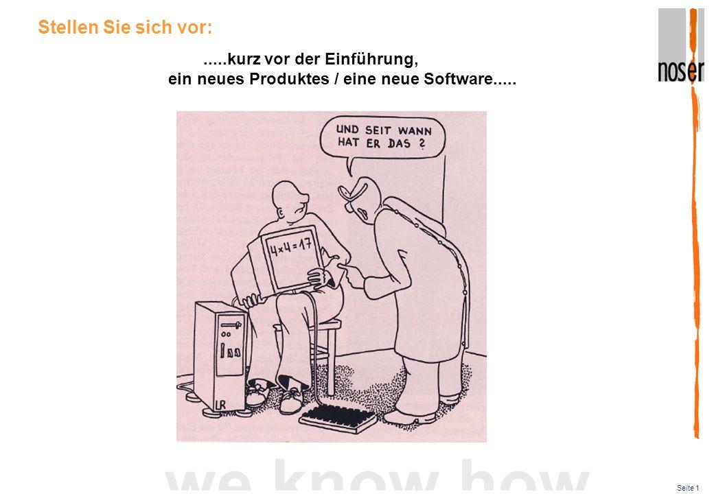 Seite 1 we know how.....kurz vor der Einführung, ein neues Produktes / eine neue Software..... Stellen Sie sich vor:
