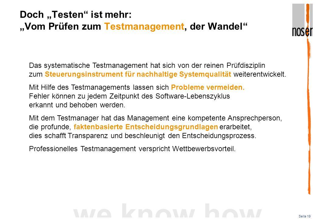 Seite 19 we know how Doch Testen ist mehr: Vom Prüfen zum Testmanagement, der Wandel Das systematische Testmanagement hat sich von der reinen Prüfdisz