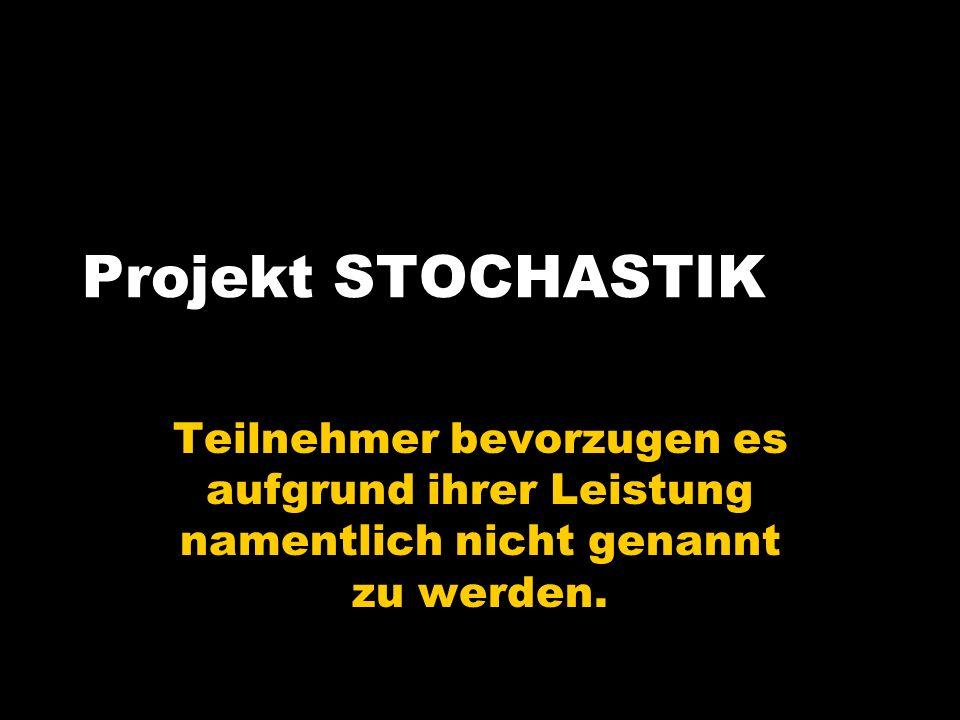 Teilnehmer bevorzugen es aufgrund ihrer Leistung namentlich nicht genannt zu werden. Projekt STOCHASTIK