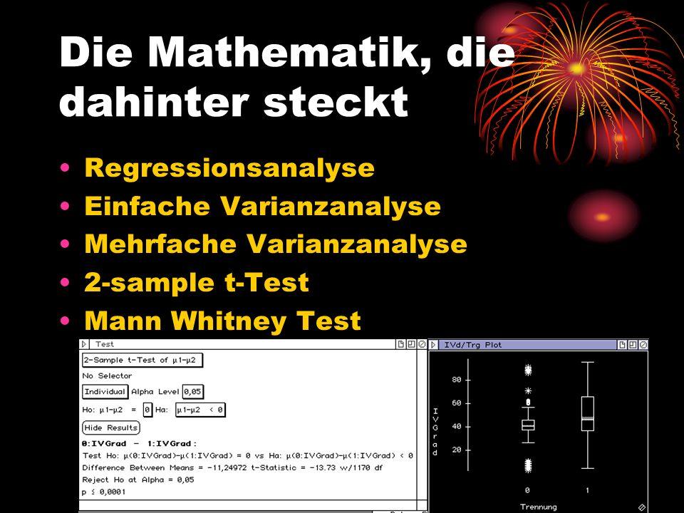 Die Mathematik, die dahinter steckt Regressionsanalyse Einfache Varianzanalyse Mehrfache Varianzanalyse 2-sample t-Test Mann Whitney Test