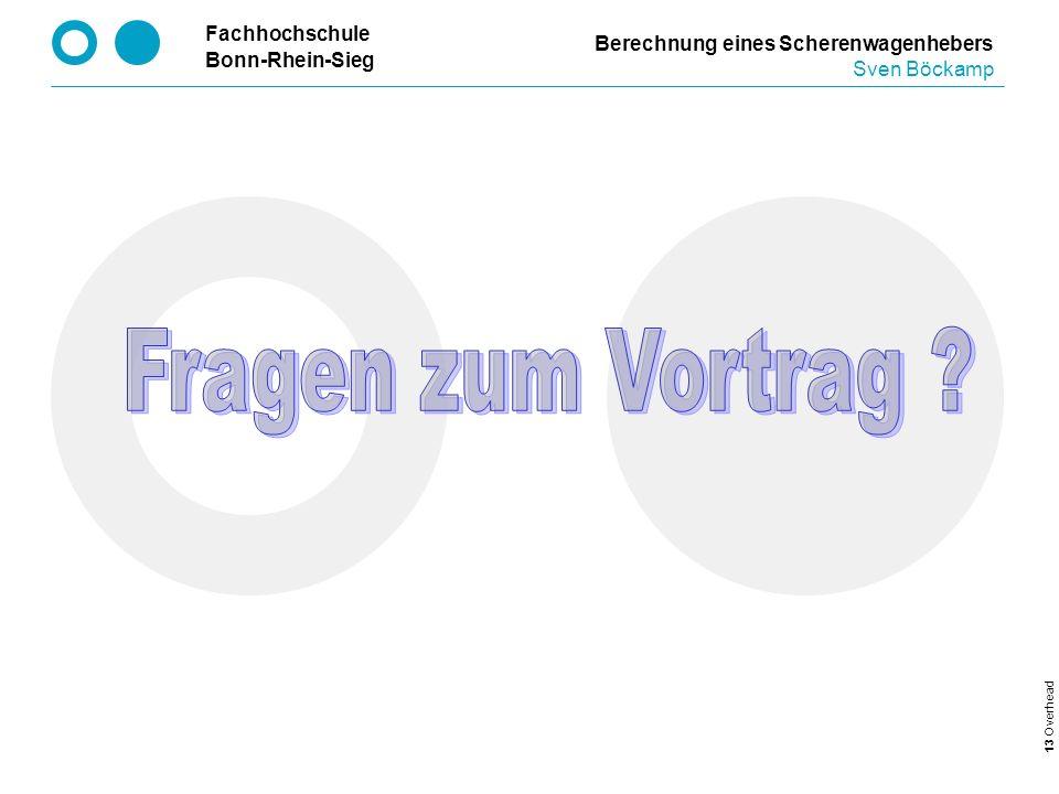 Fachhochschule Bonn-Rhein-Sieg 13 Overhead Berechnung eines Scherenwagenhebers Sven Böckamp