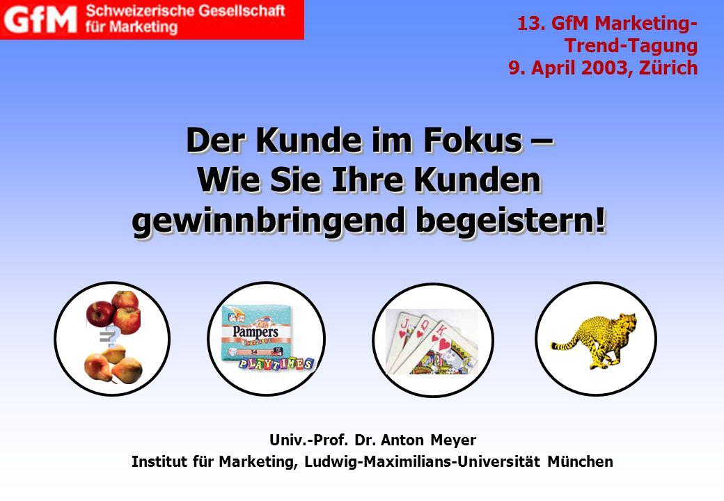 Univ.-Prof. Dr. Anton Meyer Institut für Marketing, Ludwig-Maximilians-Universität München 13. GfM Marketing- Trend-Tagung 9. April 2003, Zürich Der K