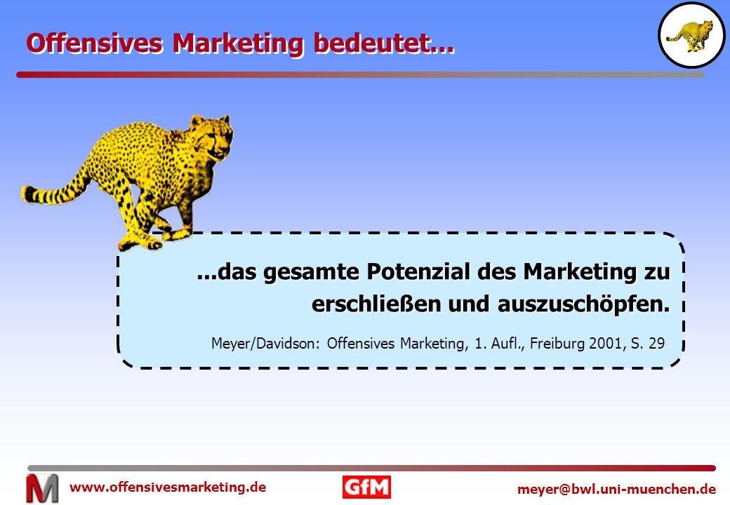 www.offensivesmarketing.de meyer@bwl.uni-muenchen.de Offensives Marketing bedeutet......das gesamte Potenzial des Marketing zu erschließen und auszusc