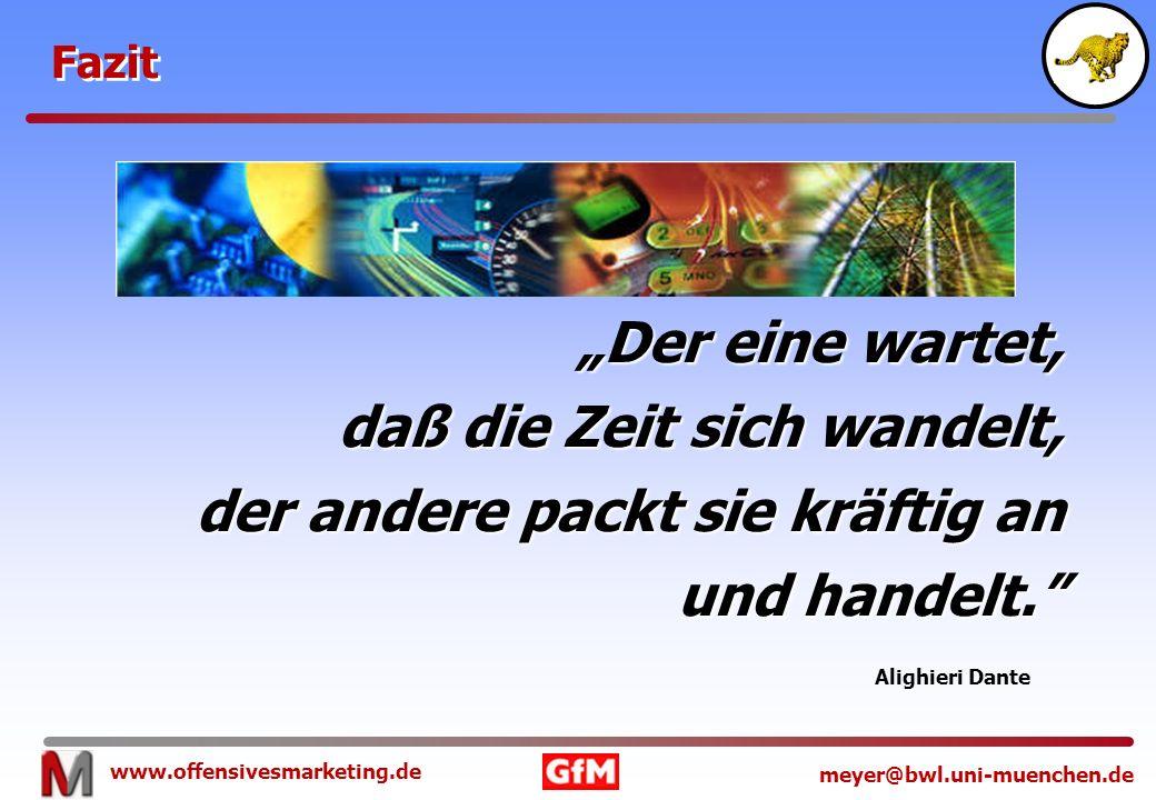 www.offensivesmarketing.de meyer@bwl.uni-muenchen.de Der eine wartet, daß die Zeit sich wandelt, der andere packt sie kräftig an und handelt. Alighier