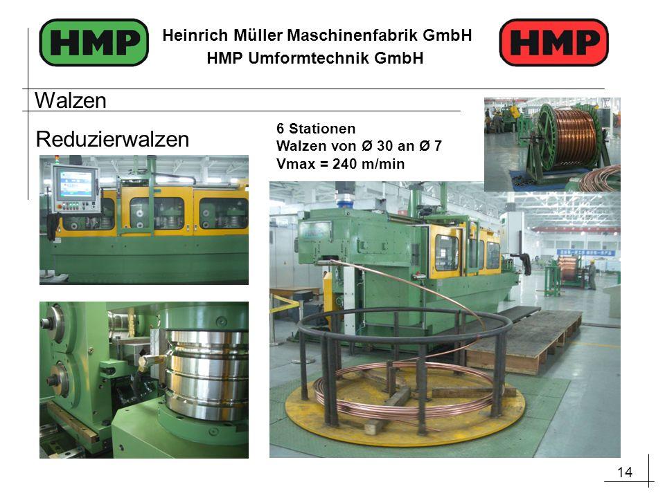 14 Heinrich Müller Maschinenfabrik GmbH HMP Umformtechnik GmbH Walzen Reduzierwalzen 6 Stationen Walzen von Ø 30 an Ø 7 Vmax = 240 m/min