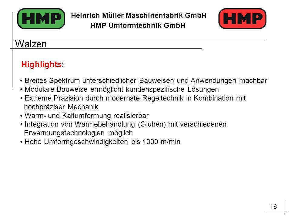 16 Heinrich Müller Maschinenfabrik GmbH HMP Umformtechnik GmbH Breites Spektrum unterschiedlicher Bauweisen und Anwendungen machbar Modulare Bauweise