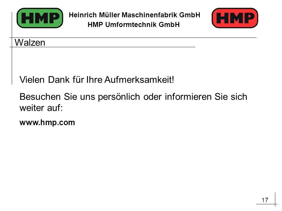 17 Heinrich Müller Maschinenfabrik GmbH HMP Umformtechnik GmbH Walzen Vielen Dank für Ihre Aufmerksamkeit! Besuchen Sie uns persönlich oder informiere