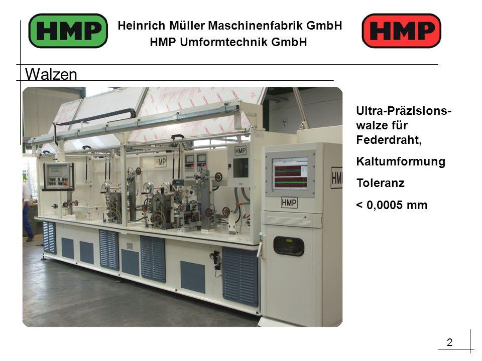 2 Heinrich Müller Maschinenfabrik GmbH HMP Umformtechnik GmbH Ultra-Präzisions- walze für Federdraht, Kaltumformung Toleranz < 0,0005 mm Walzen
