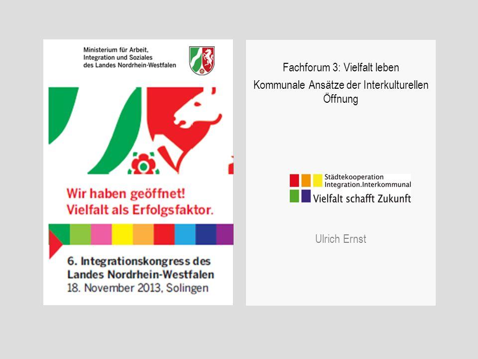 Fachforum 3: Vielfalt leben Kommunale Ansätze der Interkulturellen Öffnung Ulrich Ernst
