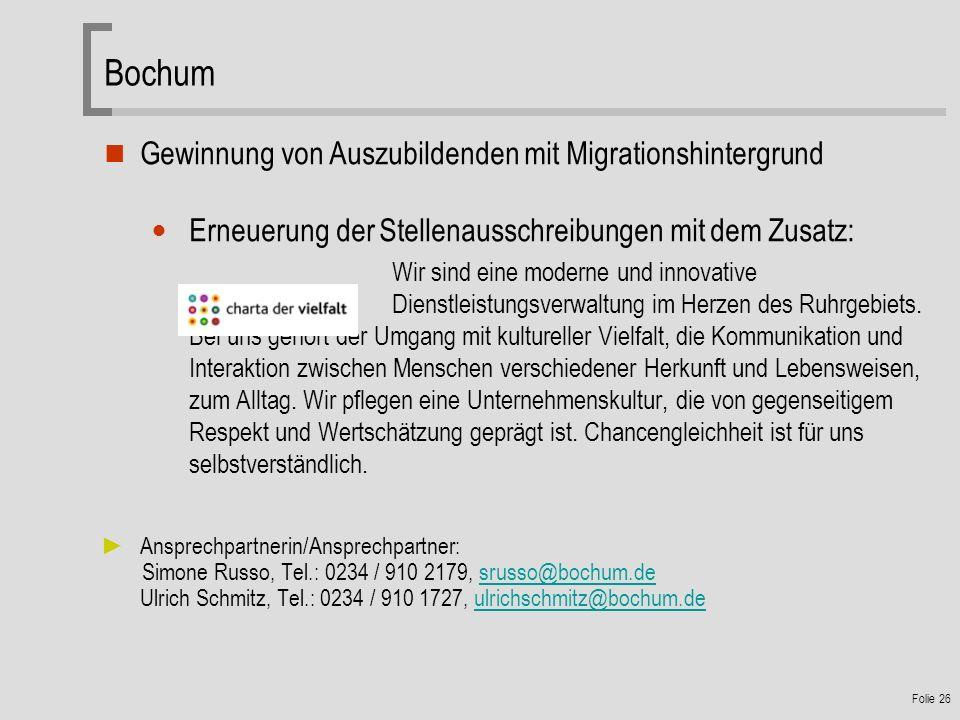 Folie 26 Bochum Gewinnung von Auszubildenden mit Migrationshintergrund Erneuerung der Stellenausschreibungen mit dem Zusatz: Wir sind eine moderne und innovative Dienstleistungsverwaltung im Herzen des Ruhrgebiets.