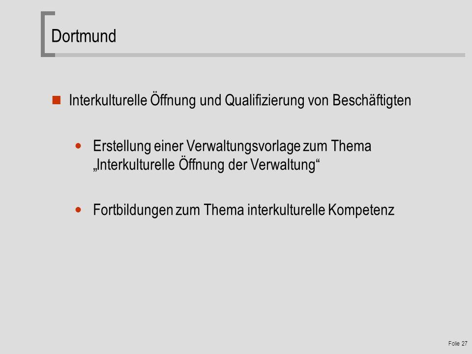 Folie 27 Dortmund Interkulturelle Öffnung und Qualifizierung von Beschäftigten Erstellung einer Verwaltungsvorlage zum Thema Interkulturelle Öffnung der Verwaltung Fortbildungen zum Thema interkulturelle Kompetenz