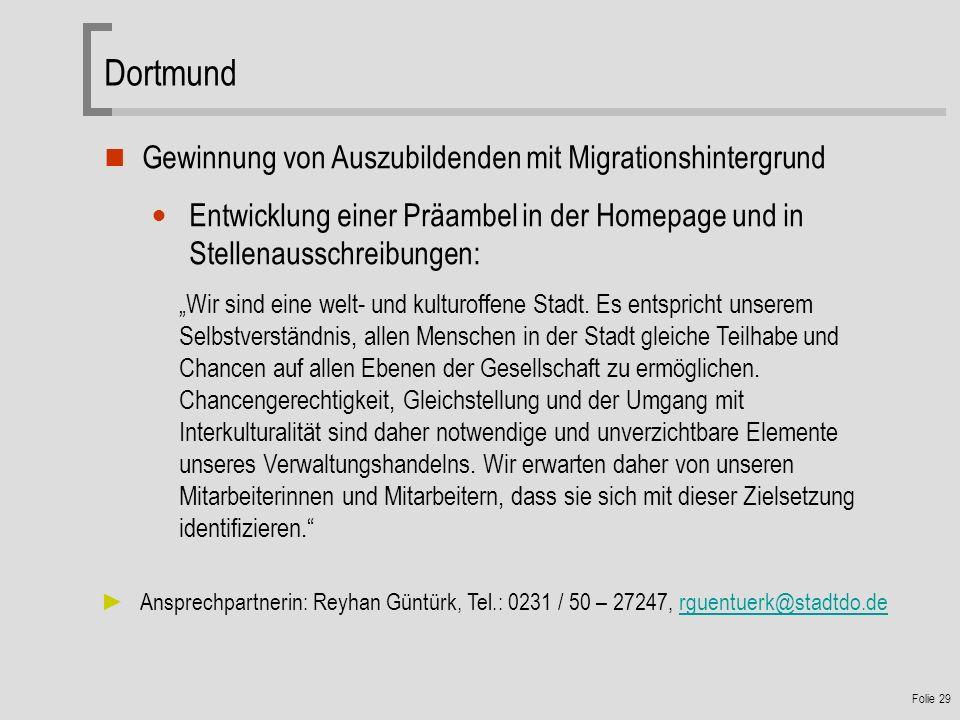 Folie 29 Dortmund Gewinnung von Auszubildenden mit Migrationshintergrund Entwicklung einer Präambel in der Homepage und in Stellenausschreibungen: Wir sind eine welt- und kulturoffene Stadt.