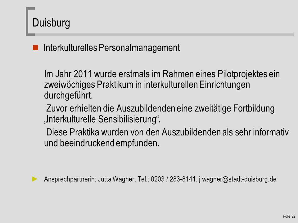 Folie 32 Duisburg Interkulturelles Personalmanagement Im Jahr 2011 wurde erstmals im Rahmen eines Pilotprojektes ein zweiwöchiges Praktikum in interkulturellen Einrichtungen durchgeführt.