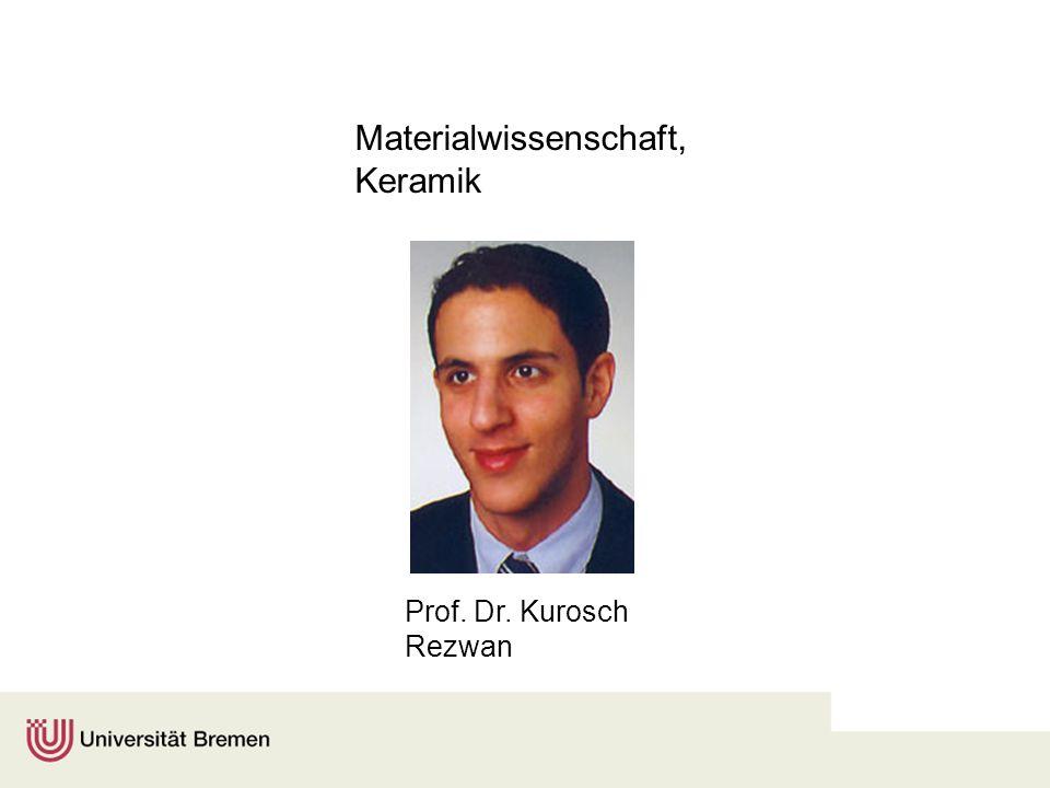 Materialwissenschaft, Keramik Prof. Dr. Kurosch Rezwan