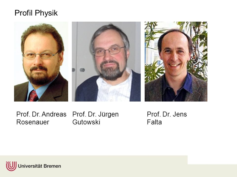 Profil Physik Prof. Dr. Jens Falta Prof. Dr. Andreas Rosenauer Prof. Dr. Jürgen Gutowski