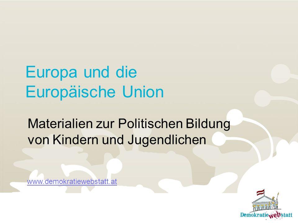 Europa und die Europäische Union Materialien zur Politischen Bildung von Kindern und Jugendlichen www.demokratiewebstatt.at