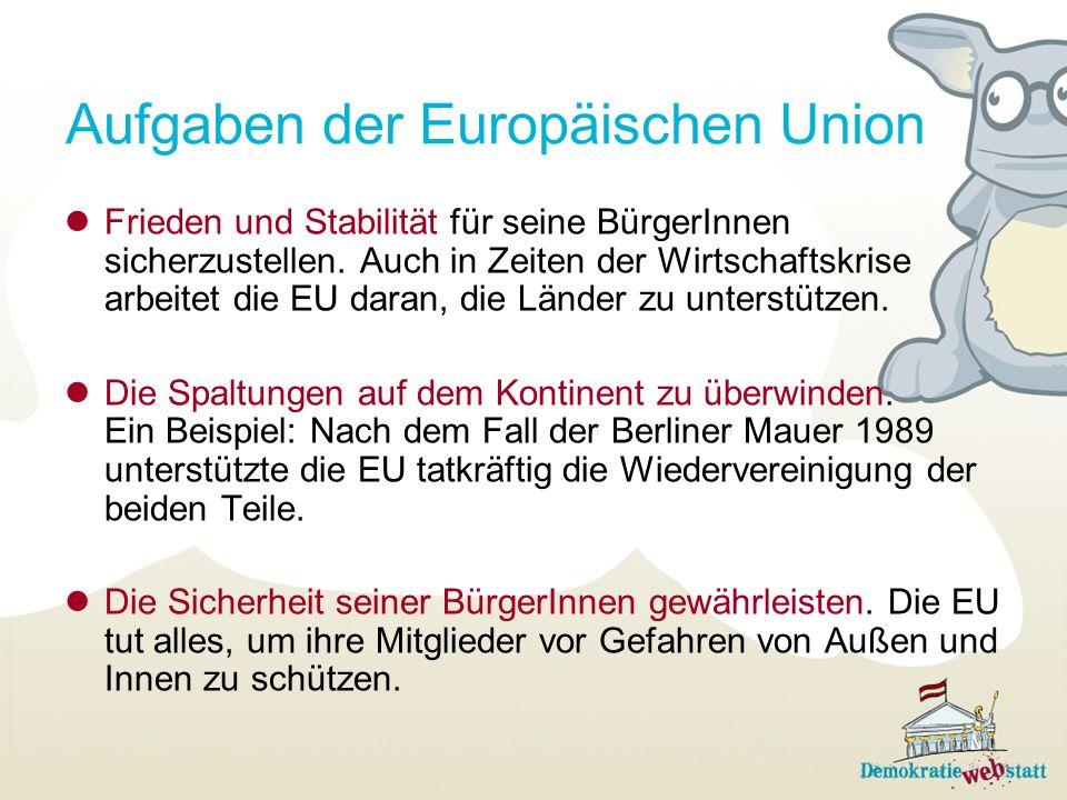 Aufgaben der Europäischen Union Frieden und Stabilität für seine BürgerInnen sicherzustellen. Auch in Zeiten der Wirtschaftskrise arbeitet die EU dara