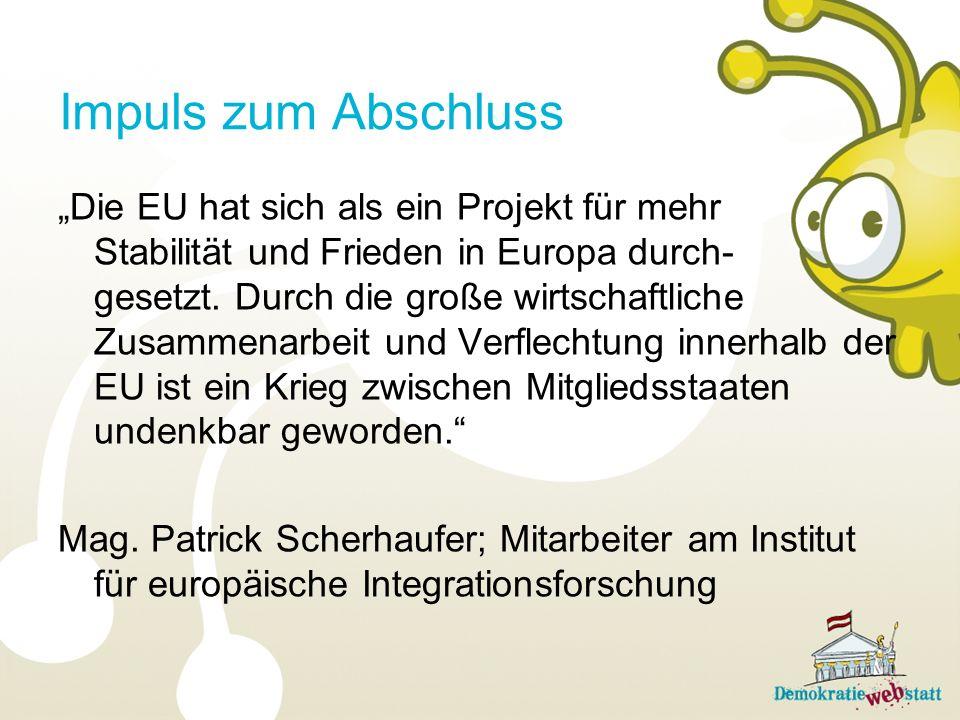 Impuls zum Abschluss Die EU hat sich als ein Projekt für mehr Stabilität und Frieden in Europa durch- gesetzt. Durch die große wirtschaftliche Zusamme