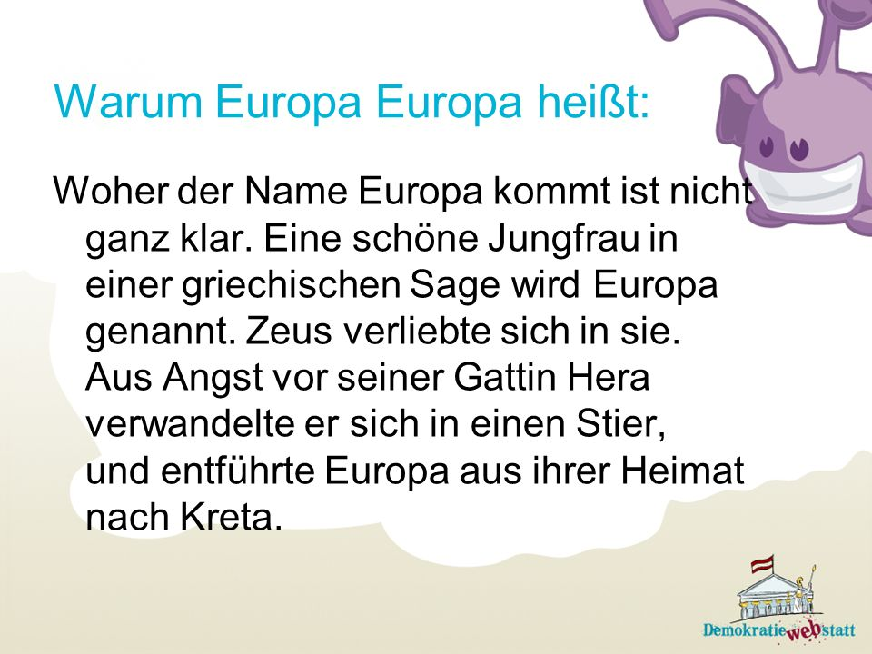 Warum Europa Europa heißt: Woher der Name Europa kommt ist nicht ganz klar. Eine schöne Jungfrau in einer griechischen Sage wird Europa genannt. Zeus