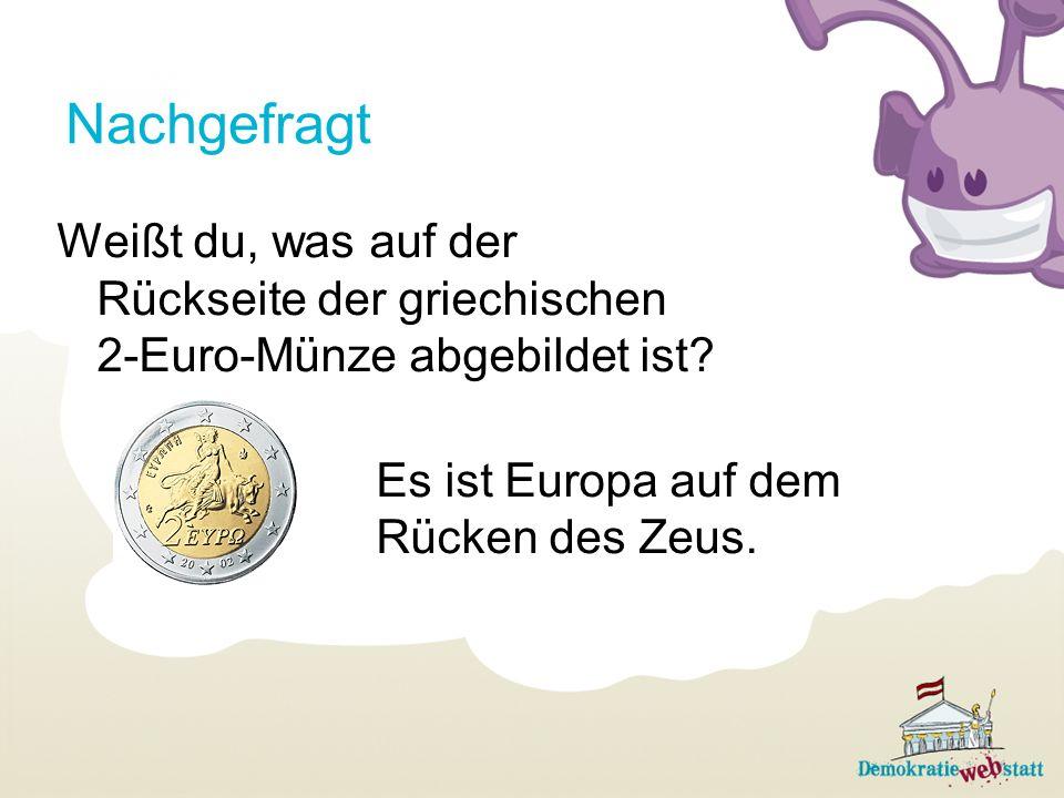 Nachgefragt Weißt du, was auf der Rückseite der griechischen 2-Euro-Münze abgebildet ist? Es ist Europa auf dem Rücken des Zeus.