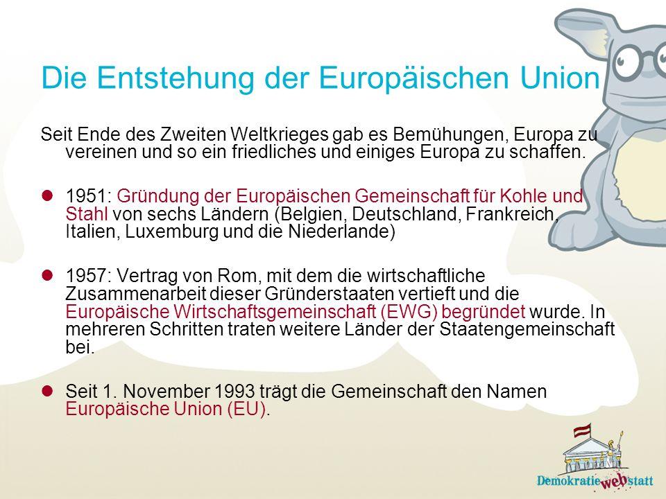 Die Entstehung der Europäischen Union Seit Ende des Zweiten Weltkrieges gab es Bemühungen, Europa zu vereinen und so ein friedliches und einiges Europ