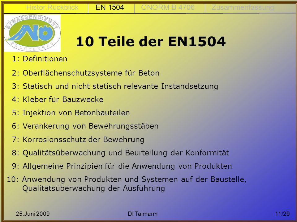 25.Juni 2009DI Talmann11/29 10 Teile der EN1504 1: Definitionen 2: Oberflächenschutzsysteme für Beton 3: Statisch und nicht statisch relevante Instand