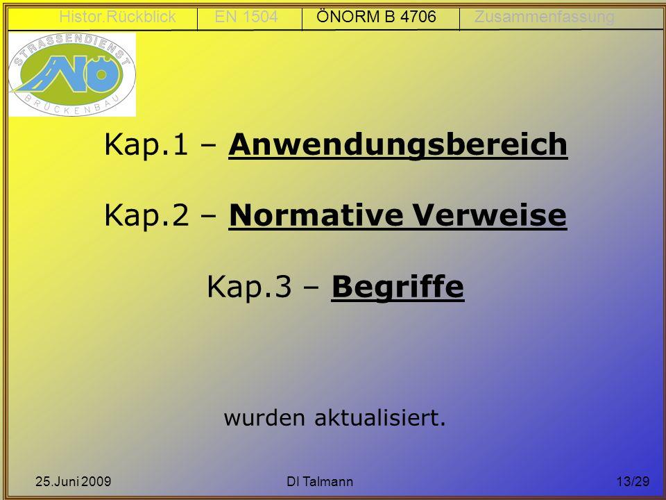 25.Juni 2009DI Talmann13/29 Kap.1 – Anwendungsbereich Kap.2 – Normative Verweise Kap.3 – Begriffe wurden aktualisiert. Histor.Rückblick EN 1504 ÖNORM