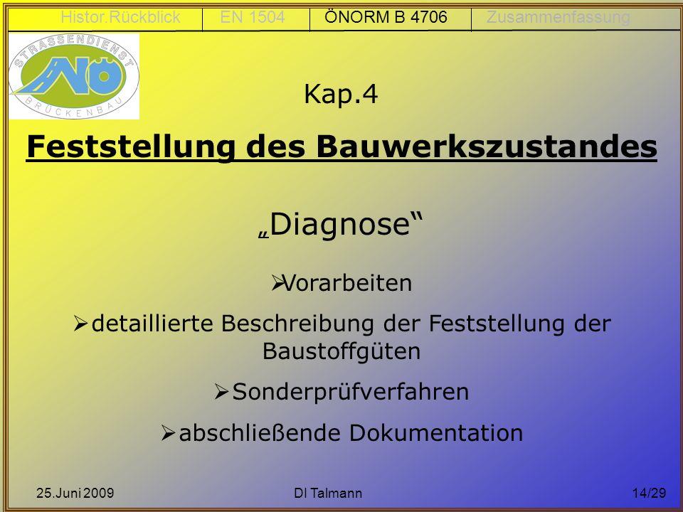 25.Juni 2009DI Talmann14/29 Kap.4 Feststellung des Bauwerkszustandes Diagnose Vorarbeiten detaillierte Beschreibung der Feststellung der Baustoffgüten
