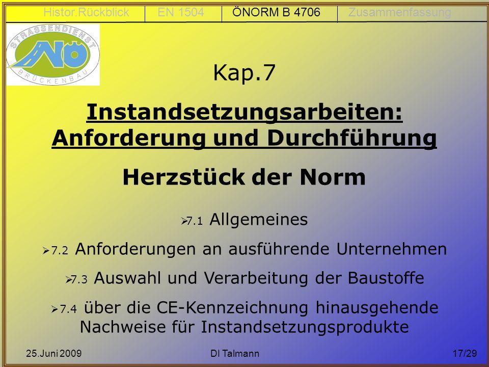 25.Juni 2009DI Talmann17/29 Kap.7 Instandsetzungsarbeiten: Anforderung und Durchführung Herzstück der Norm 7.1 Allgemeines 7.2 Anforderungen an ausfüh